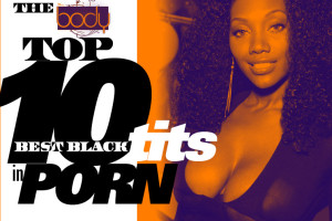 The BODY Magazine Top Ten Best Black Tits in Porn