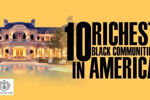 Black Excellist: Top 10 Richest Black Communities